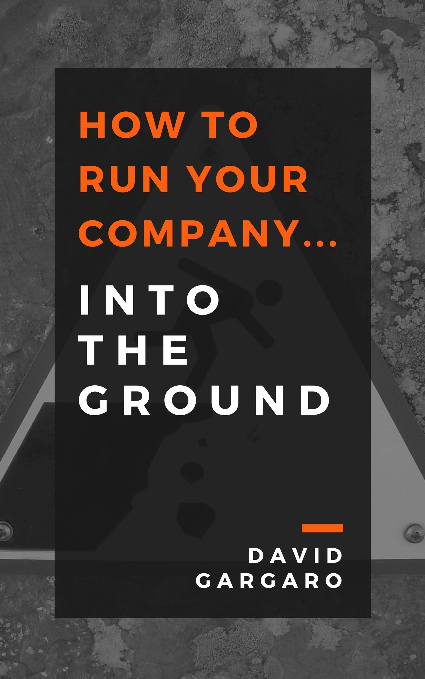 How to Run Your Company... Into the Ground